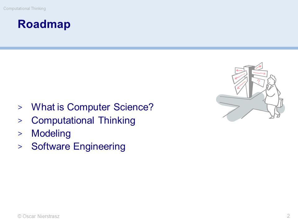 © Oscar Nierstrasz 2 Roadmap  What is Computer Science.