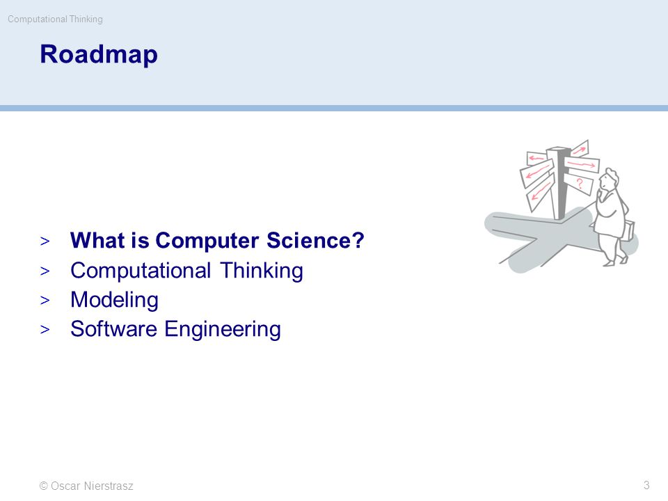 © Oscar Nierstrasz 3 Roadmap  What is Computer Science.