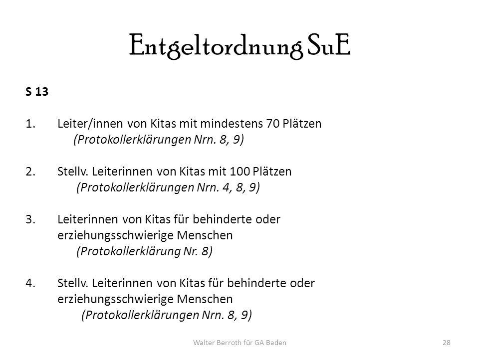 Walter Berroth für GA Baden28 Entgeltordnung SuE S 13 1.Leiter/innen von Kitas mit mindestens 70 Plätzen (Protokollerklärungen Nrn.