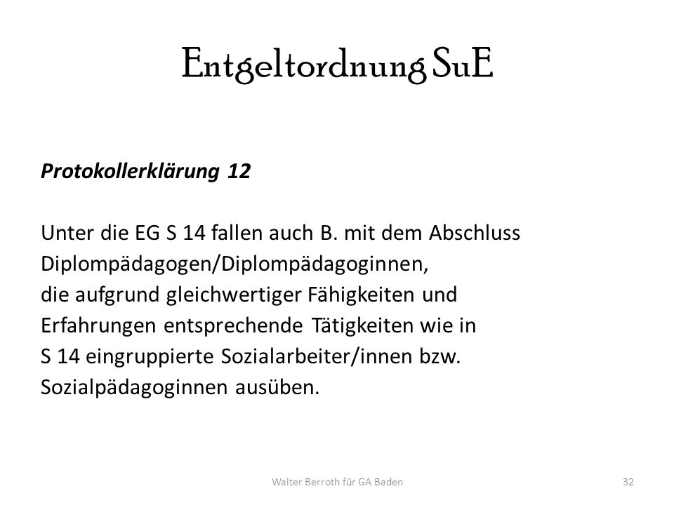Walter Berroth für GA Baden32 Entgeltordnung SuE Protokollerklärung 12 Unter die EG S 14 fallen auch B.