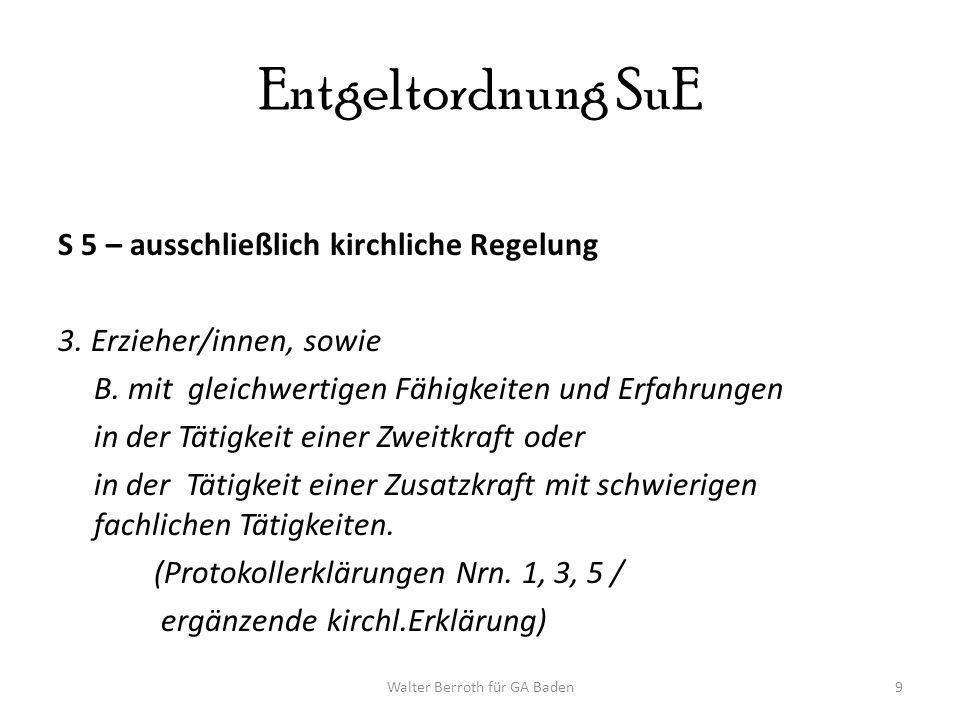 Walter Berroth für GA Baden9 Entgeltordnung SuE S 5 – ausschließlich kirchliche Regelung 3.