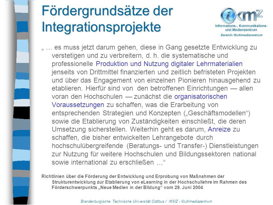 """Brandenburgische Technische Universität Cottbus / IKMZ - Multimediazentrum Informations-, Kommunikations- und Medienzentrum Bereich: Multimediazentrum Fördergrundsätze der Integrationsprojekte """" … es muss jetzt darum gehen, diese in Gang gesetzte Entwicklung zu verstetigen und zu verbreitern, d."""
