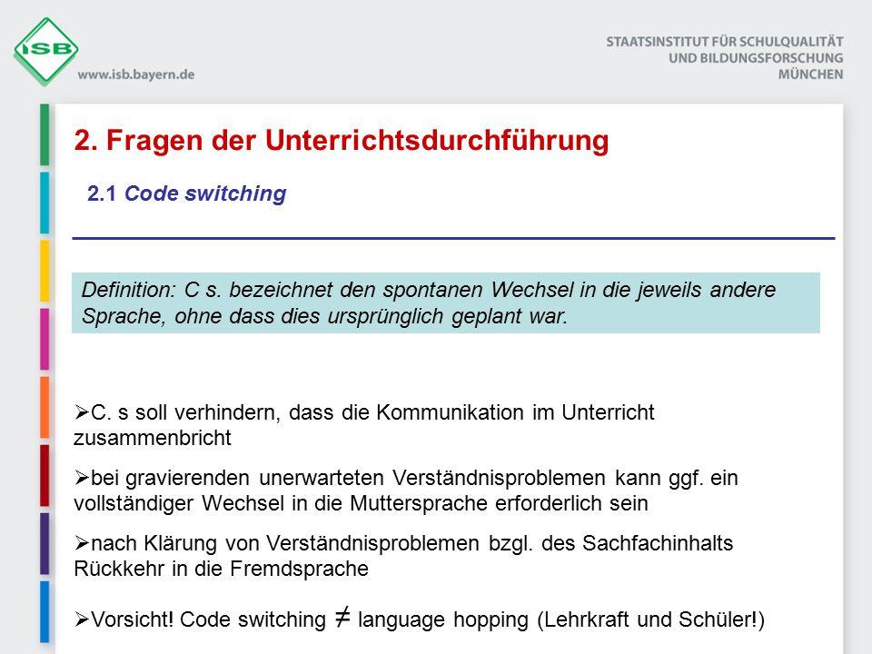 2. Fragen der Unterrichtsdurchführung 2.1 Code switching  C. s soll verhindern, dass die Kommunikation im Unterricht zusammenbricht  bei gravierende