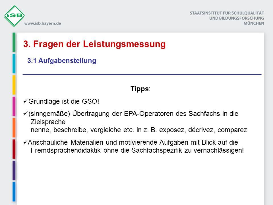 3. Fragen der Leistungsmessung 3.1 Aufgabenstellung Tipps: Grundlage ist die GSO! (sinngemäße) Übertragung der EPA-Operatoren des Sachfachs in die Zie