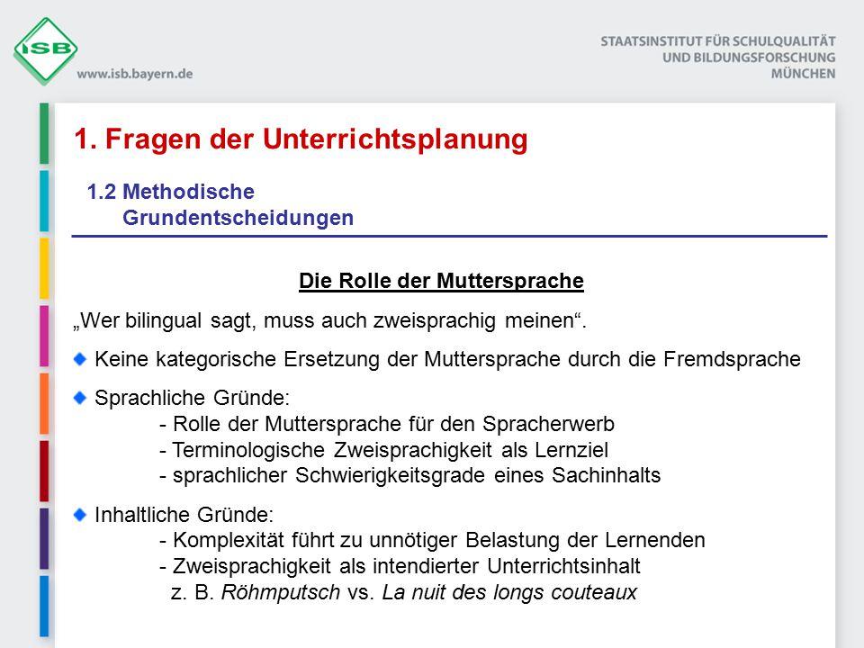 """1. Fragen der Unterrichtsplanung 1.2 Methodische Grundentscheidungen Die Rolle der Muttersprache """"Wer bilingual sagt, muss auch zweisprachig meinen""""."""