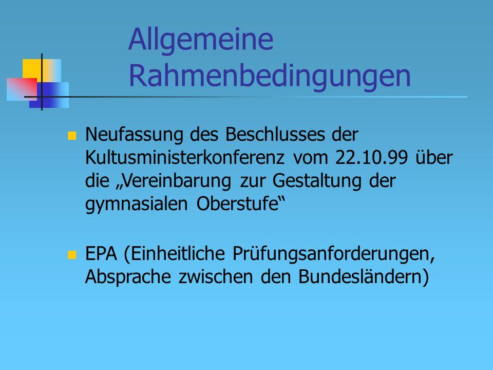 """Allgemeine Rahmenbedingungen EPA (Einheitliche Prüfungsanforderungen, Absprache zwischen den Bundesländern) Neufassung des Beschlusses der Kultusministerkonferenz vom 22.10.99 über die """"Vereinbarung zur Gestaltung der gymnasialen Oberstufe"""