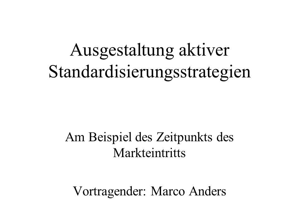 Ausgestaltung aktiver Standardisierungsstrategien Am Beispiel des Zeitpunkts des Markteintritts Vortragender: Marco Anders