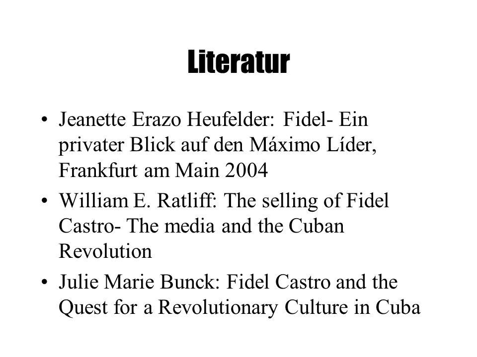 Literatur Jeanette Erazo Heufelder: Fidel- Ein privater Blick auf den Máximo Líder, Frankfurt am Main 2004 William E.