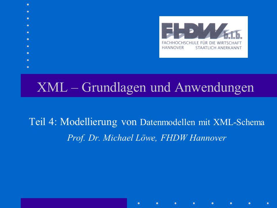 XML – Grundlagen und Anwendungen Teil 4: Modellierung von Datenmodellen mit XML-Schema Prof.
