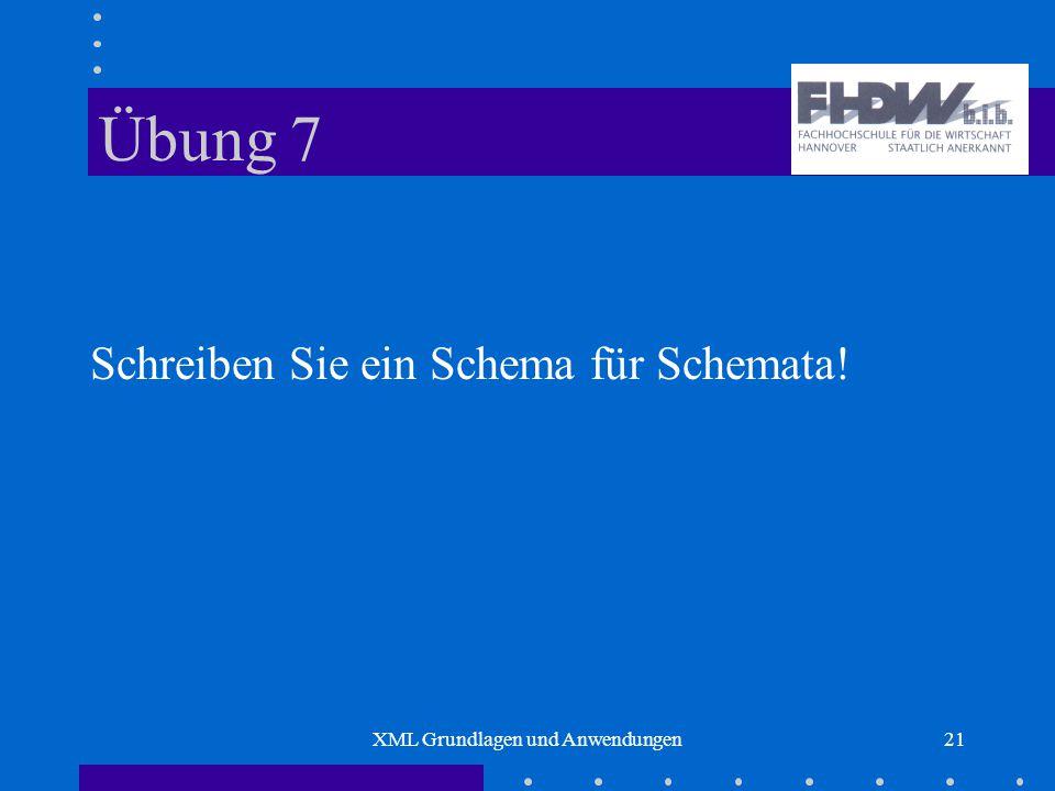 XML Grundlagen und Anwendungen21 Übung 7 Schreiben Sie ein Schema für Schemata!