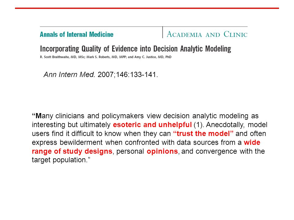 Many clinicians and policymakers view decision analytic modeling as interesting but ultimately esoteric and unhelpful (1).
