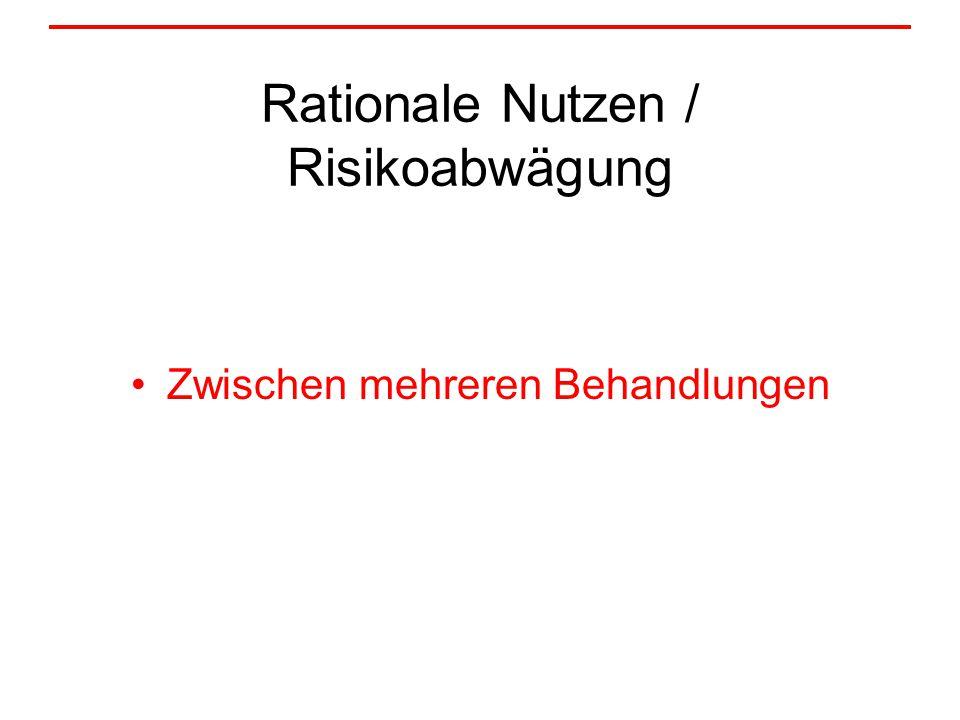 Rationale Nutzen / Risikoabwägung Zwischen mehreren Behandlungen