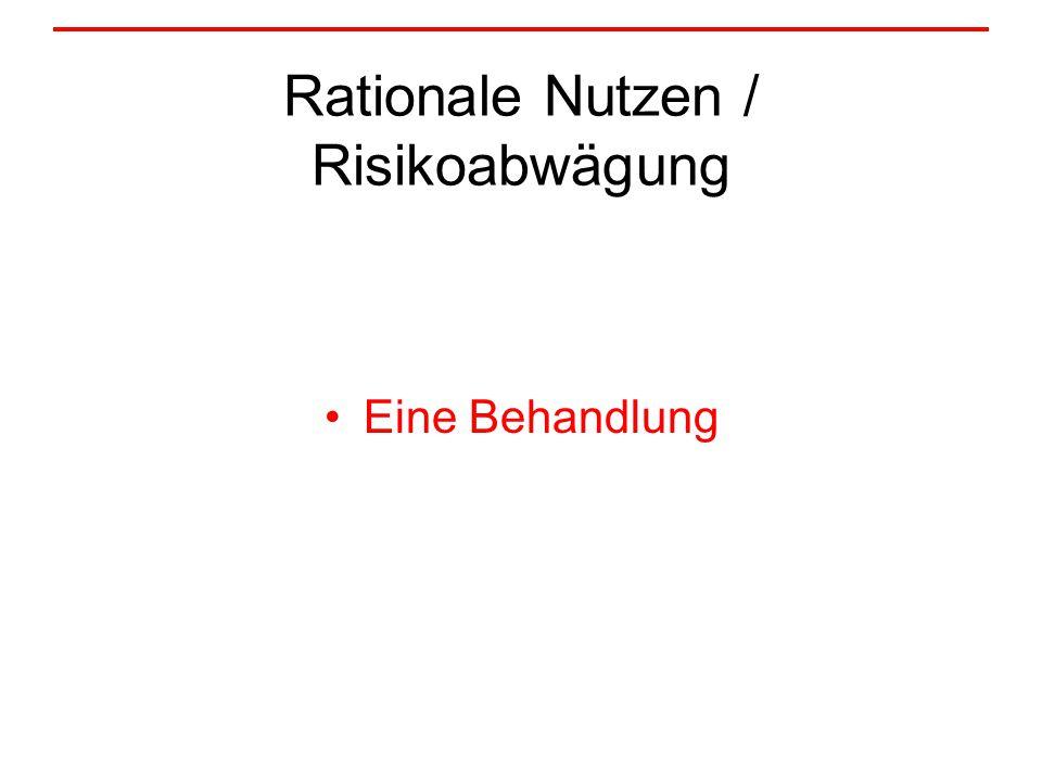 Rationale Nutzen / Risikoabwägung Eine Behandlung