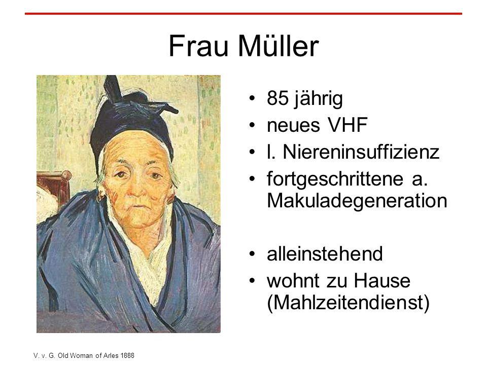 Frau Müller 85 jährig neues VHF l. Niereninsuffizienz fortgeschrittene a.