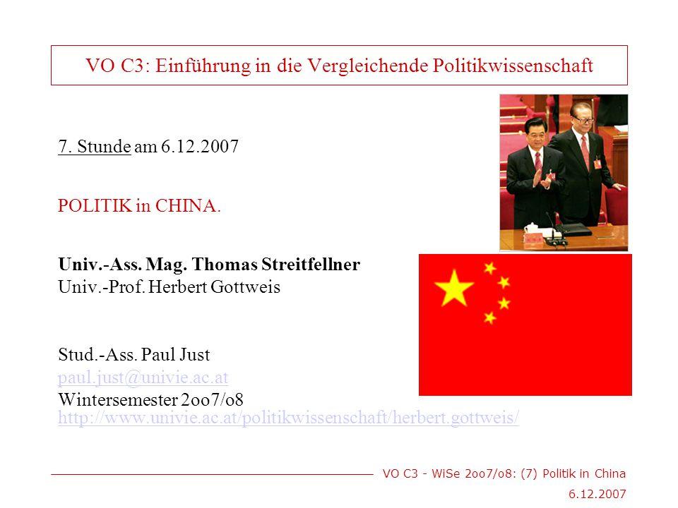 VO C3 - WiSe 2oo7/o8: (7) Politik in China 6.12.2007 VO C3: Einführung in die Vergleichende Politikwissenschaft 7.