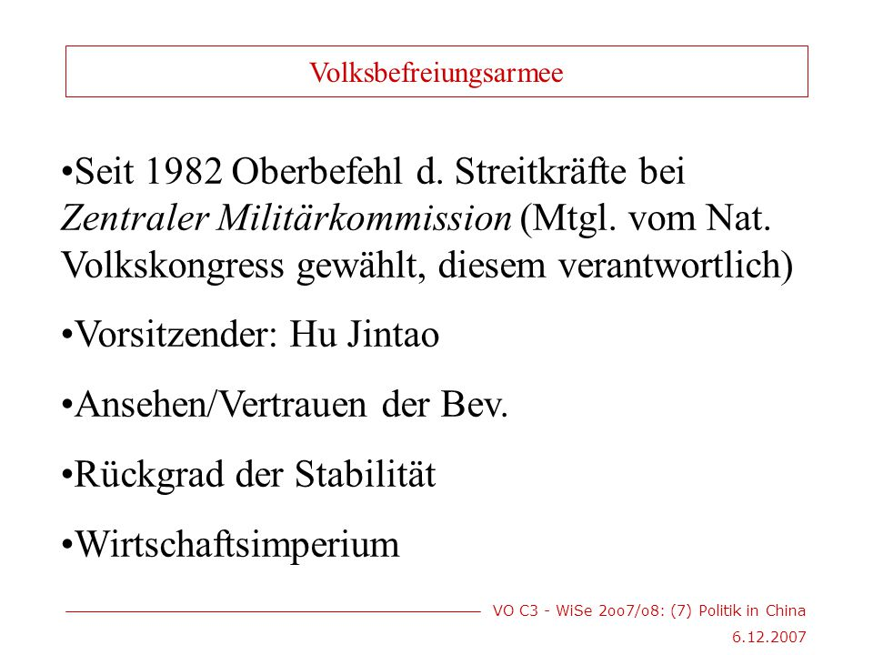 VO C3 - WiSe 2oo7/o8: (7) Politik in China Seit 1982 Oberbefehl d.