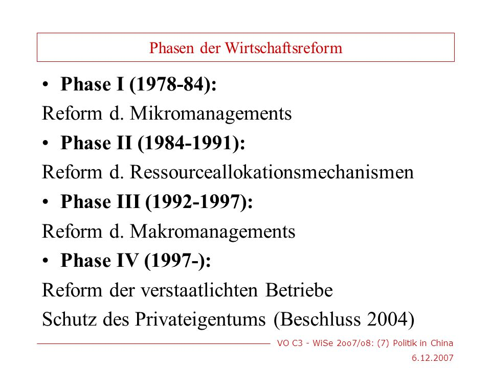 VO C3 - WiSe 2oo7/o8: (7) Politik in China 6.12.2007 Phasen der Wirtschaftsreform Phase I (1978-84): Reform d.