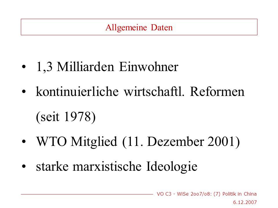 VO C3 - WiSe 2oo7/o8: (7) Politik in China 6.12.2007 1,3 Milliarden Einwohner kontinuierliche wirtschaftl.