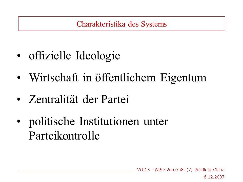 VO C3 - WiSe 2oo7/o8: (7) Politik in China 6.12.2007 offizielle Ideologie Wirtschaft in öffentlichem Eigentum Zentralität der Partei politische Institutionen unter Parteikontrolle Charakteristika des Systems
