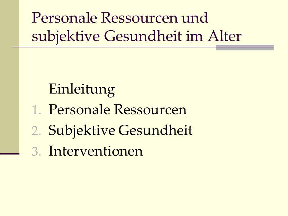 Einleitung 1. Personale Ressourcen 2. Subjektive Gesundheit 3. Interventionen