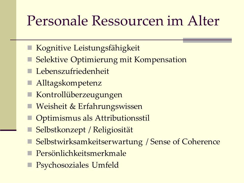 Personale Ressourcen im Alter Kognitive Leistungsfähigkeit Selektive Optimierung mit Kompensation Lebenszufriedenheit Alltagskompetenz Kontrollüberzeu