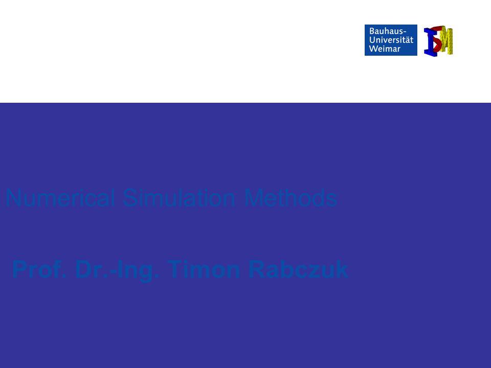 SS 2009Numerische Simulationsverfahren Prof. Dr.-Ing. Timon Rabczuk Numerical Simulation Methods Prof. Dr.-Ing. Timon Rabczuk