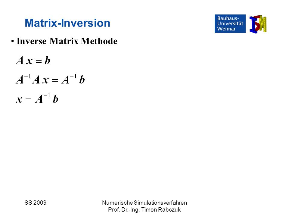 SS 2009Numerische Simulationsverfahren Prof. Dr.-Ing. Timon Rabczuk Matrix-Inversion Inverse Matrix Methode