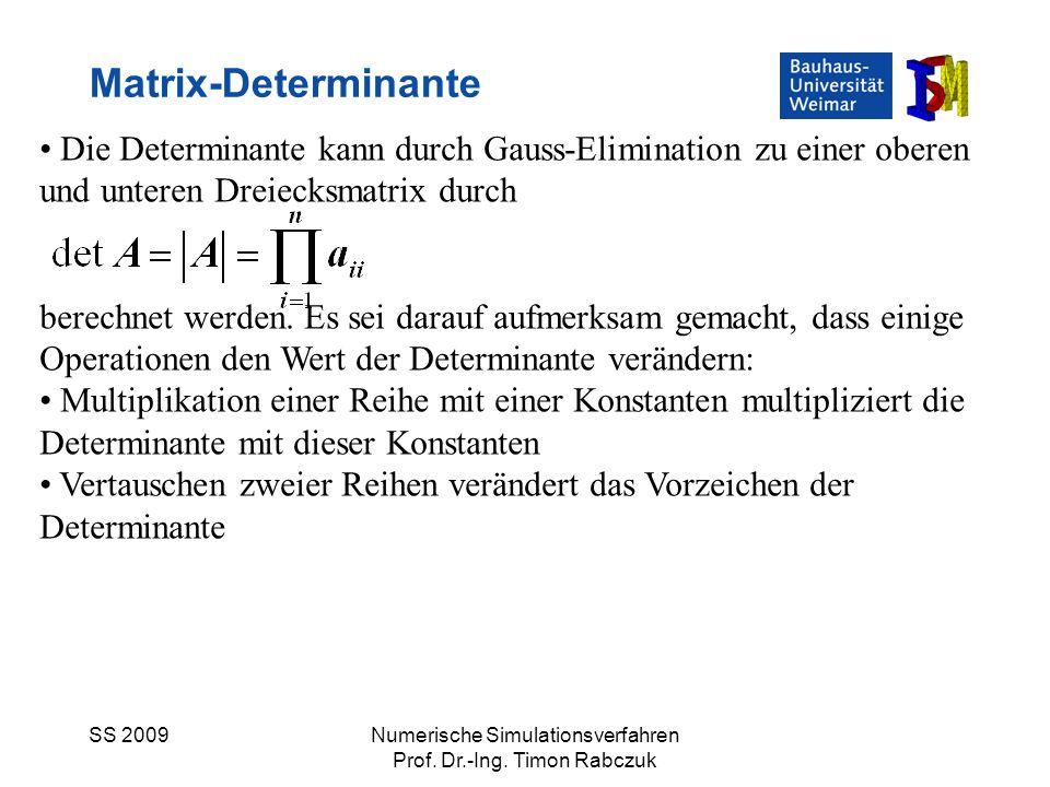 SS 2009Numerische Simulationsverfahren Prof. Dr.-Ing. Timon Rabczuk Matrix-Determinante Die Determinante kann durch Gauss-Elimination zu einer oberen
