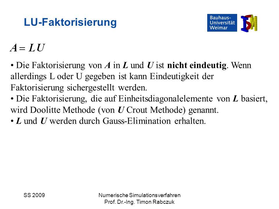 SS 2009Numerische Simulationsverfahren Prof. Dr.-Ing. Timon Rabczuk LU-Faktorisierung Die Faktorisierung von A in L und U ist nicht eindeutig. Wenn al