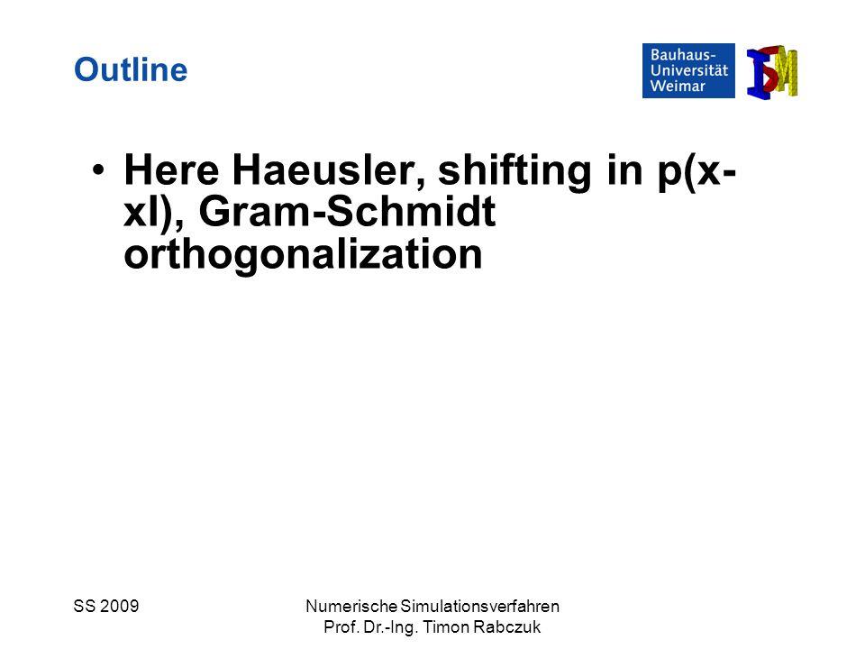 SS 2009Numerische Simulationsverfahren Prof. Dr.-Ing. Timon Rabczuk Here Haeusler, shifting in p(x- xI), Gram-Schmidt orthogonalization Outline