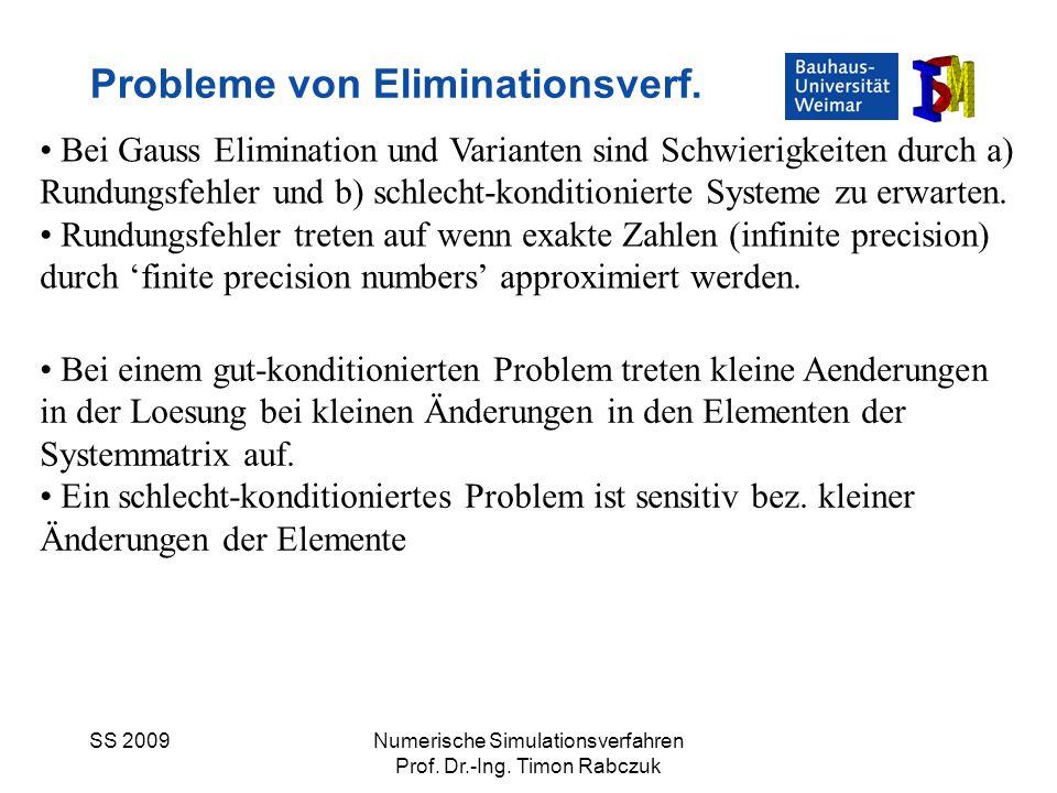 SS 2009Numerische Simulationsverfahren Prof. Dr.-Ing. Timon Rabczuk Probleme von Eliminationsverf. Bei Gauss Elimination und Varianten sind Schwierigk