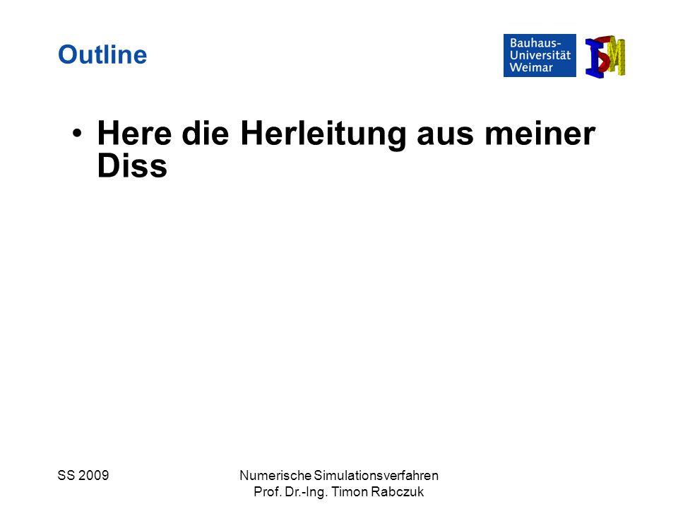 SS 2009Numerische Simulationsverfahren Prof. Dr.-Ing. Timon Rabczuk Here die Herleitung aus meiner Diss Outline