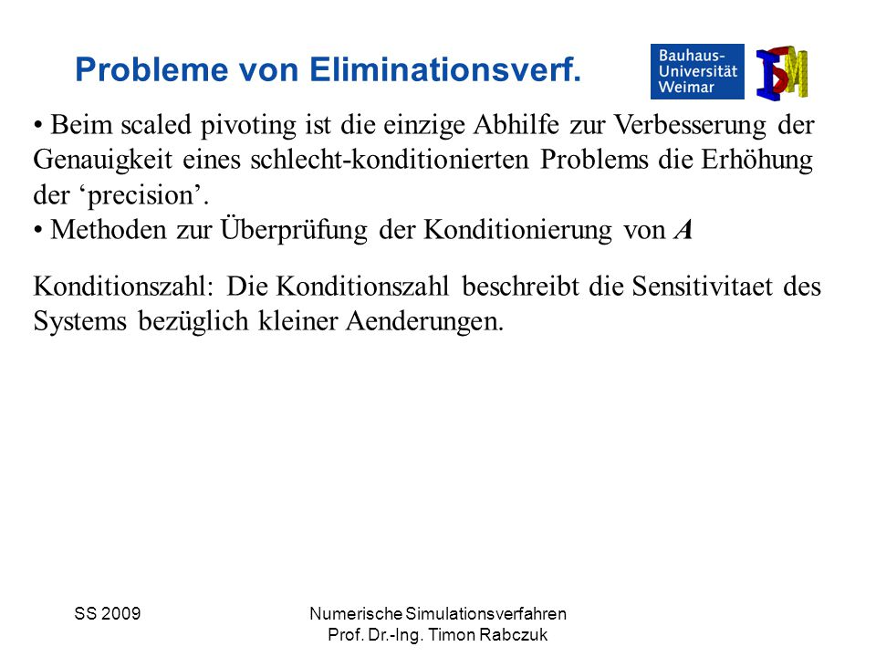 SS 2009Numerische Simulationsverfahren Prof. Dr.-Ing. Timon Rabczuk Probleme von Eliminationsverf. Beim scaled pivoting ist die einzige Abhilfe zur Ve