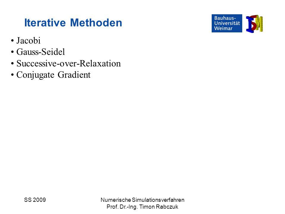 SS 2009Numerische Simulationsverfahren Prof. Dr.-Ing. Timon Rabczuk Iterative Methoden Jacobi Gauss-Seidel Successive-over-Relaxation Conjugate Gradie