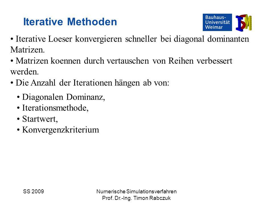 SS 2009Numerische Simulationsverfahren Prof. Dr.-Ing. Timon Rabczuk Iterative Methoden Iterative Loeser konvergieren schneller bei diagonal dominanten