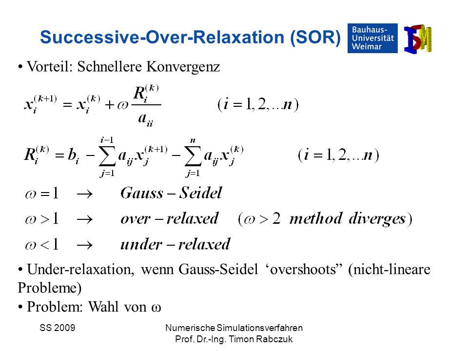 SS 2009Numerische Simulationsverfahren Prof. Dr.-Ing. Timon Rabczuk Successive-Over-Relaxation (SOR) Vorteil: Schnellere Konvergenz Under-relaxation,