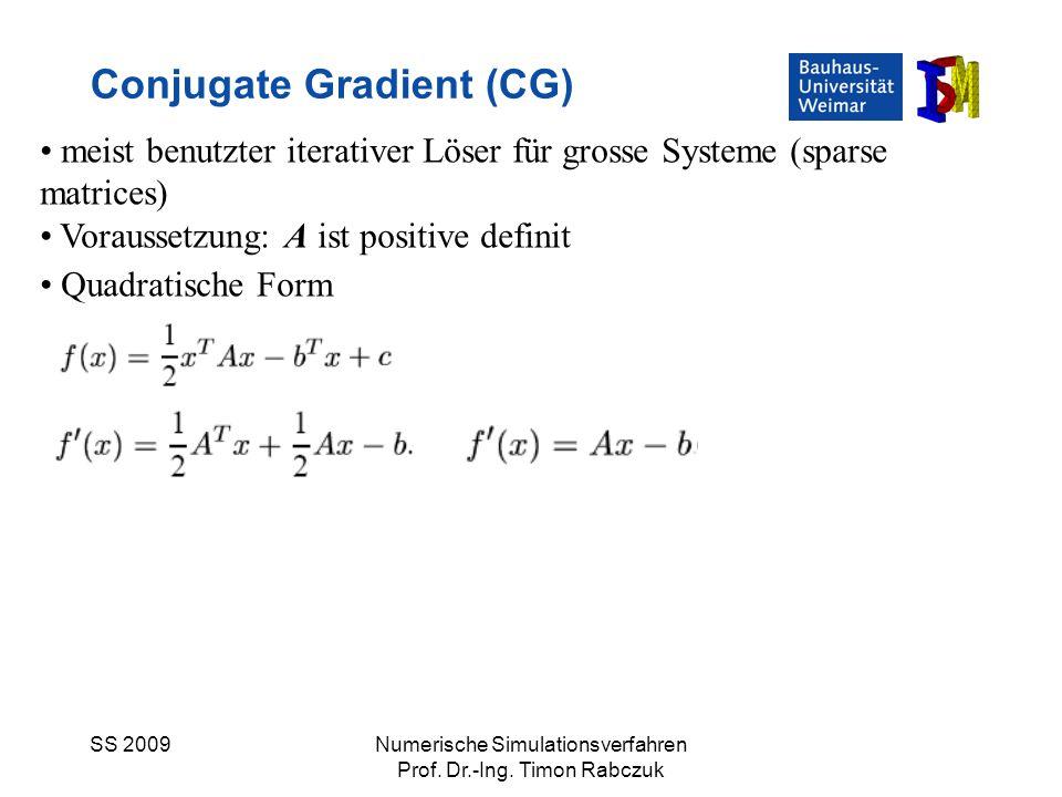 SS 2009Numerische Simulationsverfahren Prof. Dr.-Ing. Timon Rabczuk Conjugate Gradient (CG) meist benutzter iterativer Löser für grosse Systeme (spars