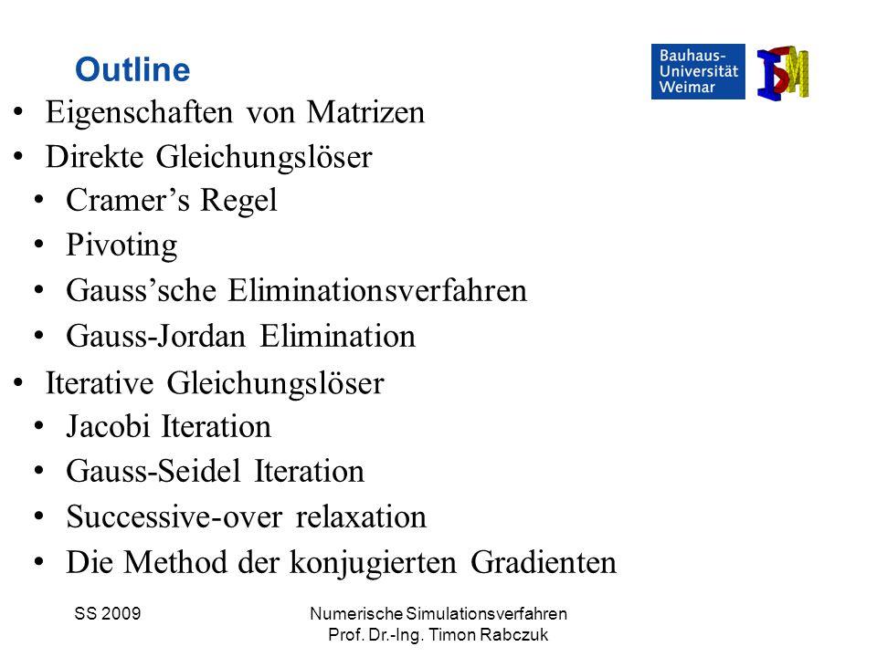 SS 2009Numerische Simulationsverfahren Prof. Dr.-Ing. Timon Rabczuk Eigenschaften von Matrizen Direkte Gleichungslöser Iterative Gleichungslöser Outli