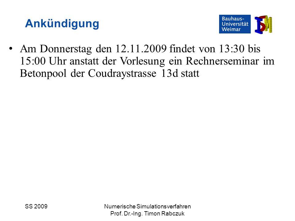 SS 2009Numerische Simulationsverfahren Prof. Dr.-Ing. Timon Rabczuk Ankündigung Am Donnerstag den 12.11.2009 findet von 13:30 bis 15:00 Uhr anstatt de
