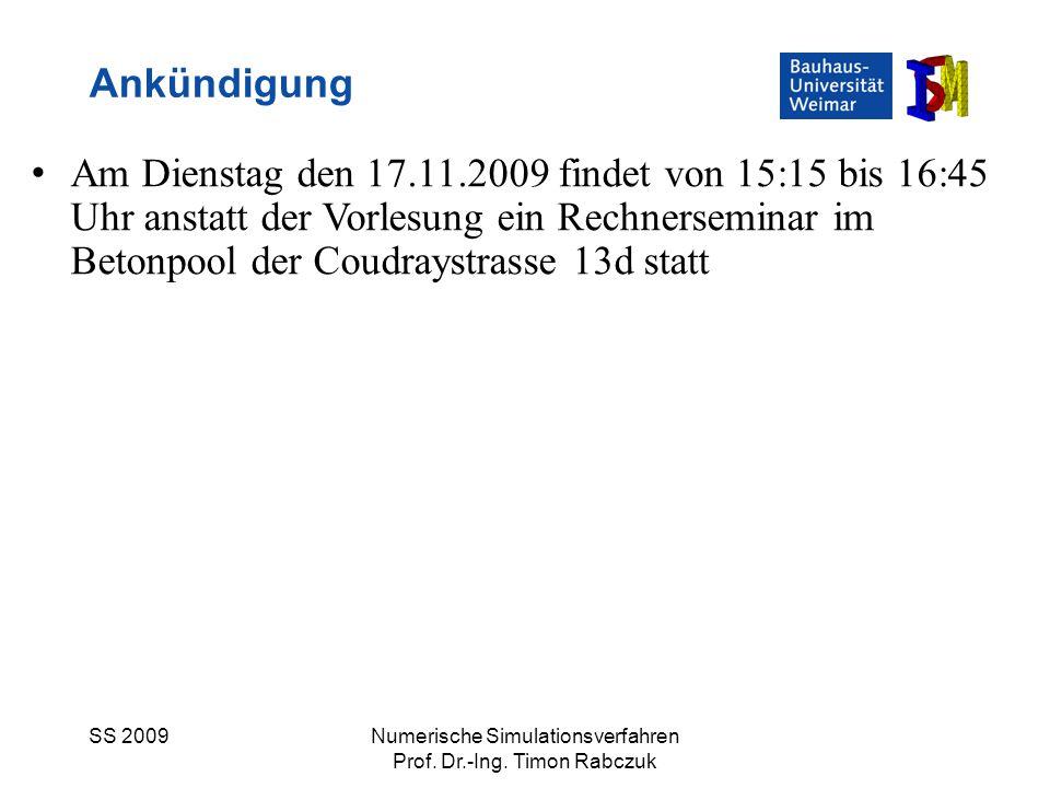 SS 2009Numerische Simulationsverfahren Prof. Dr.-Ing. Timon Rabczuk Ankündigung Am Dienstag den 17.11.2009 findet von 15:15 bis 16:45 Uhr anstatt der