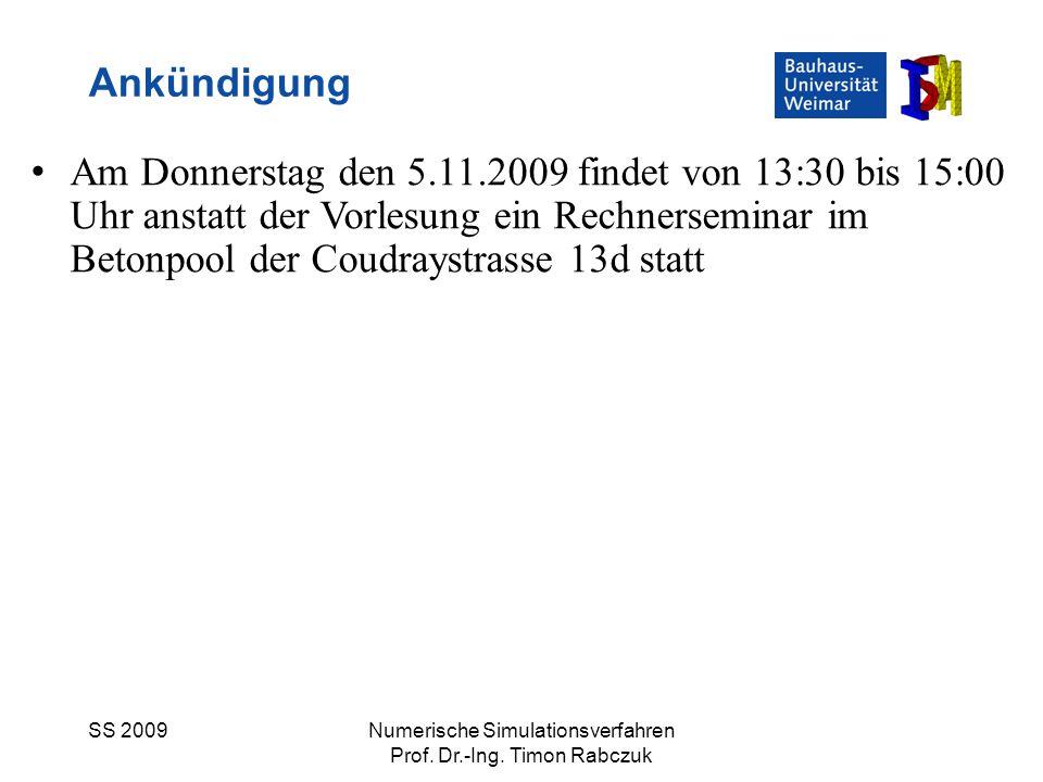 SS 2009Numerische Simulationsverfahren Prof. Dr.-Ing. Timon Rabczuk Ankündigung Am Donnerstag den 5.11.2009 findet von 13:30 bis 15:00 Uhr anstatt der