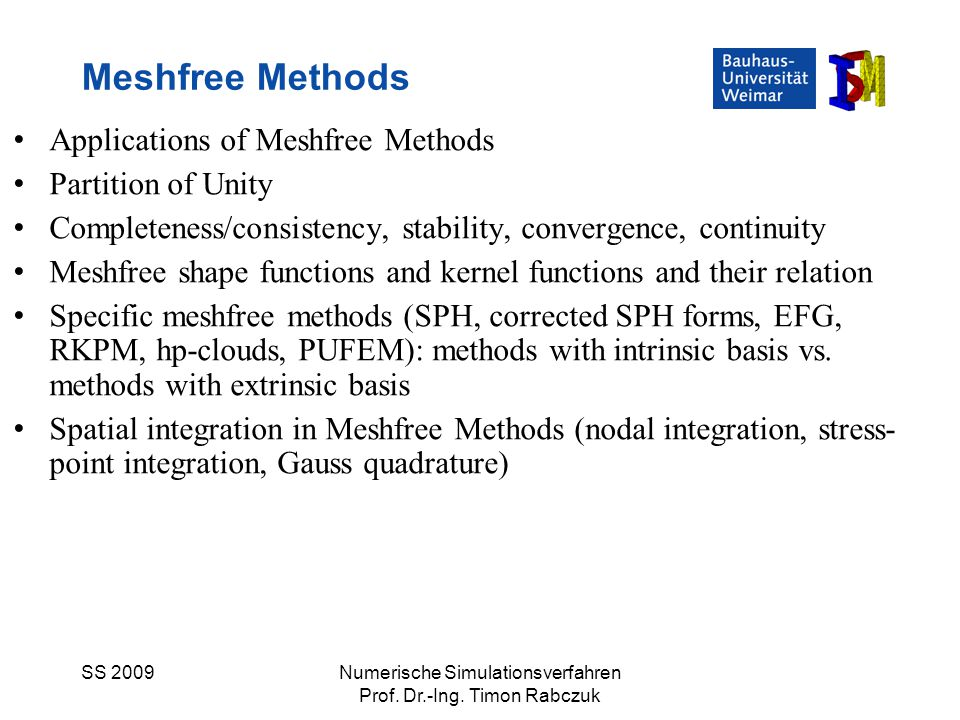 SS 2009Numerische Simulationsverfahren Prof. Dr.-Ing. Timon Rabczuk Applications of Meshfree Methods Partition of Unity Completeness/consistency, stab