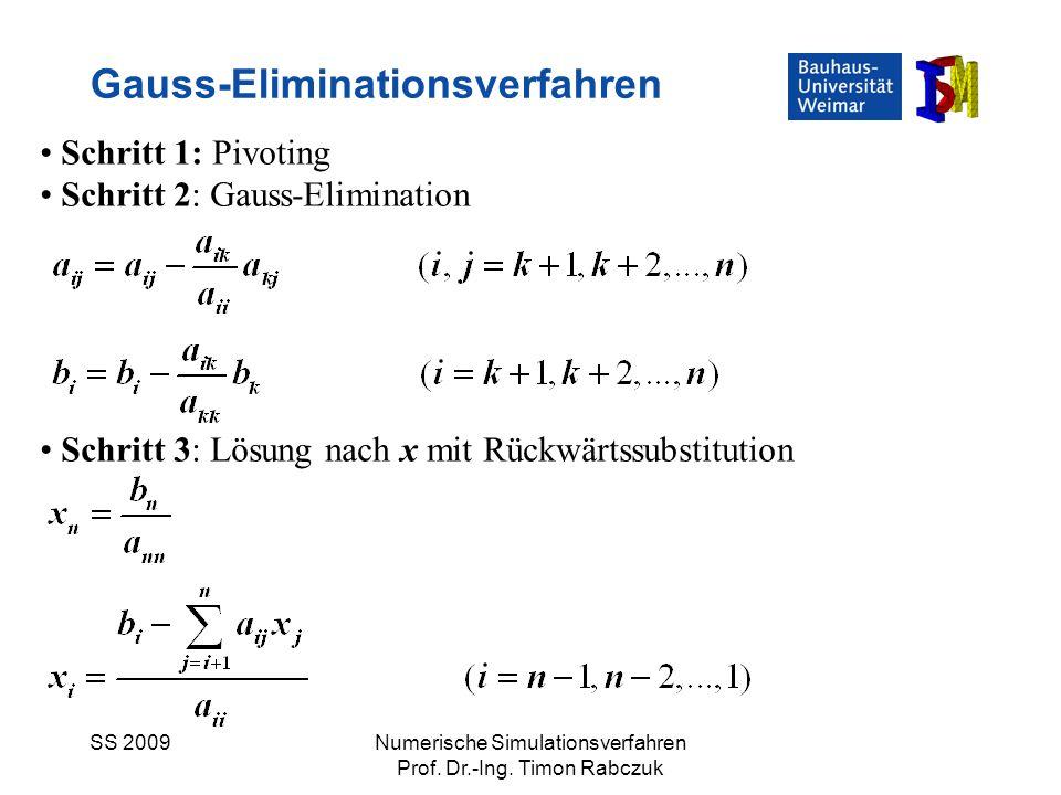 SS 2009Numerische Simulationsverfahren Prof. Dr.-Ing. Timon Rabczuk Gauss-Eliminationsverfahren Schritt 1: Pivoting Schritt 2: Gauss-Elimination Schri