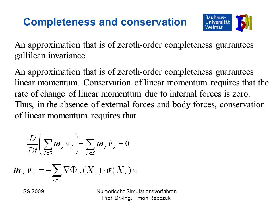 SS 2009Numerische Simulationsverfahren Prof. Dr.-Ing. Timon Rabczuk Completeness and conservation An approximation that is of zeroth-order completenes