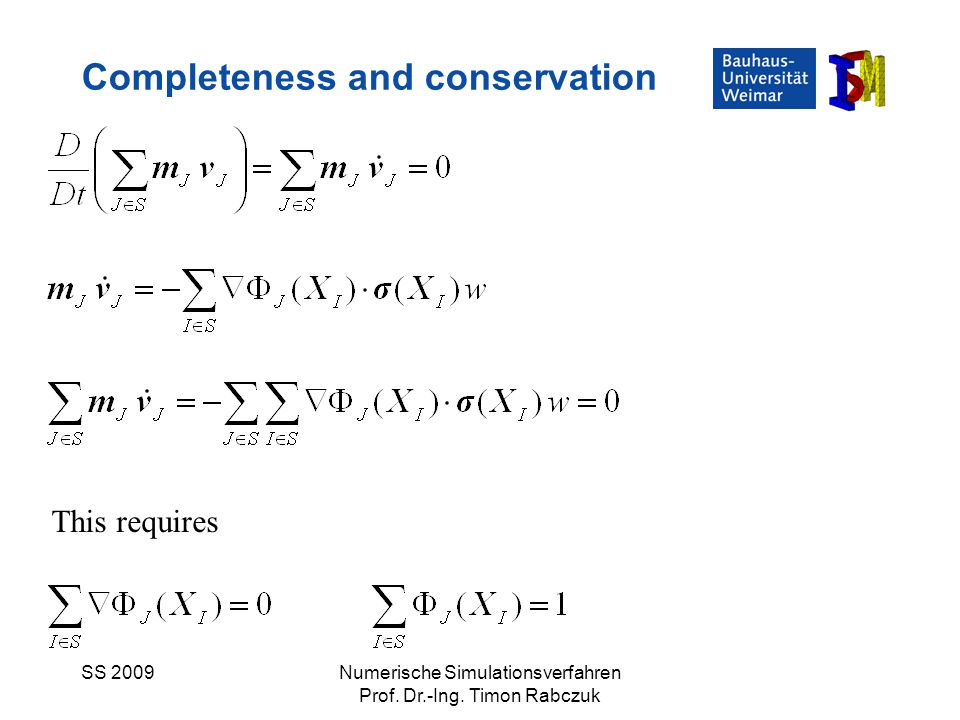 SS 2009Numerische Simulationsverfahren Prof. Dr.-Ing. Timon Rabczuk Completeness and conservation This requires