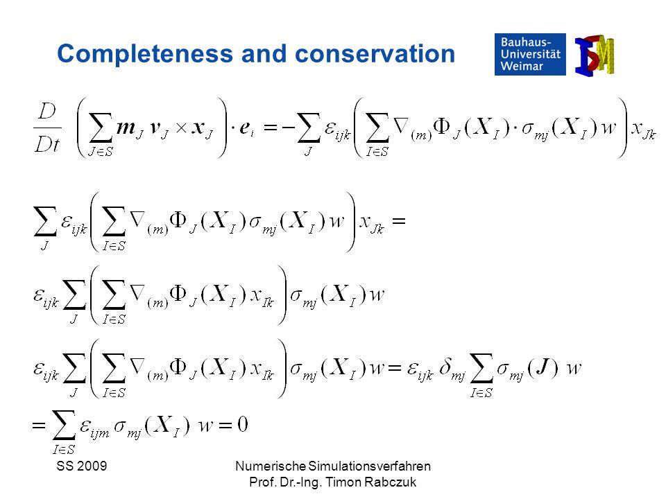 SS 2009Numerische Simulationsverfahren Prof. Dr.-Ing. Timon Rabczuk Completeness and conservation