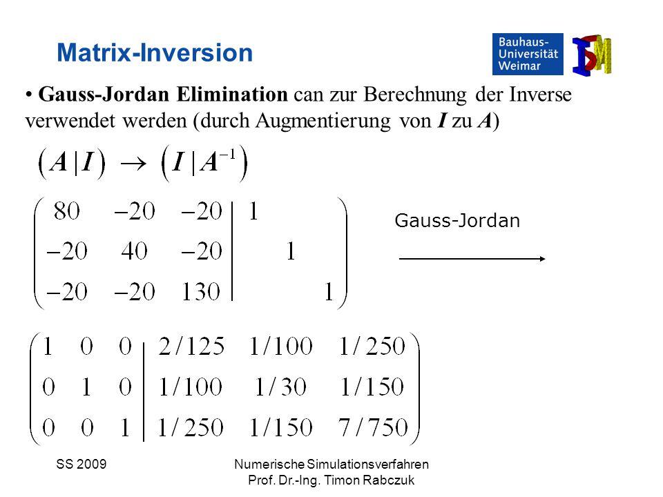 SS 2009Numerische Simulationsverfahren Prof. Dr.-Ing. Timon Rabczuk Matrix-Inversion Gauss-Jordan Elimination can zur Berechnung der Inverse verwendet