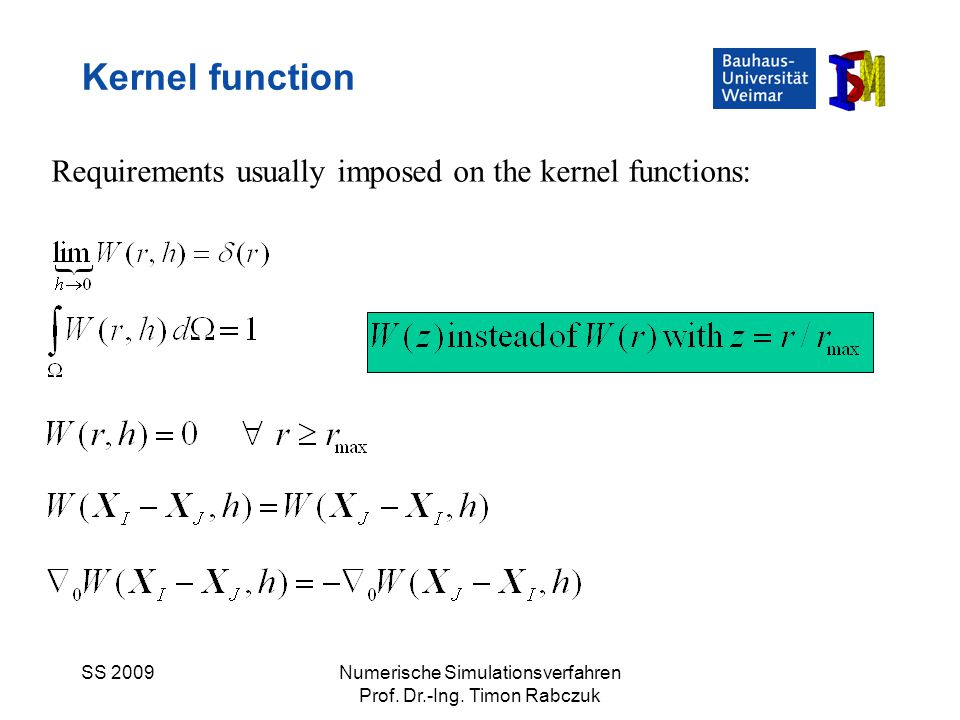 SS 2009Numerische Simulationsverfahren Prof. Dr.-Ing. Timon Rabczuk Kernel function Requirements usually imposed on the kernel functions: