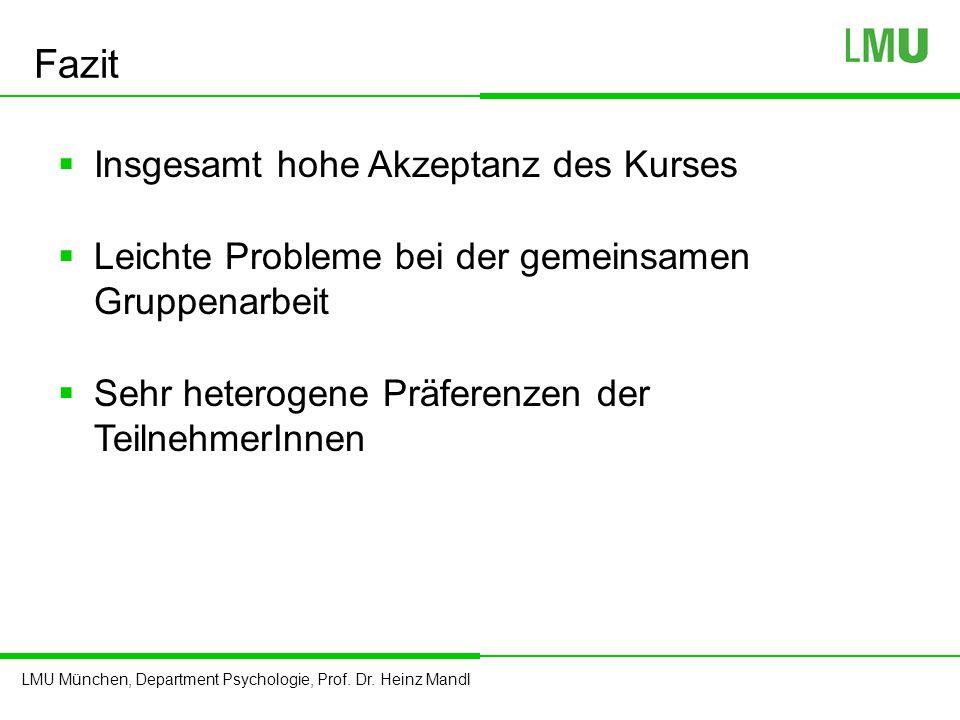 LMU München, Department Psychologie, Prof. Dr. Heinz Mandl Fazit  Insgesamt hohe Akzeptanz des Kurses  Leichte Probleme bei der gemeinsamen Gruppena
