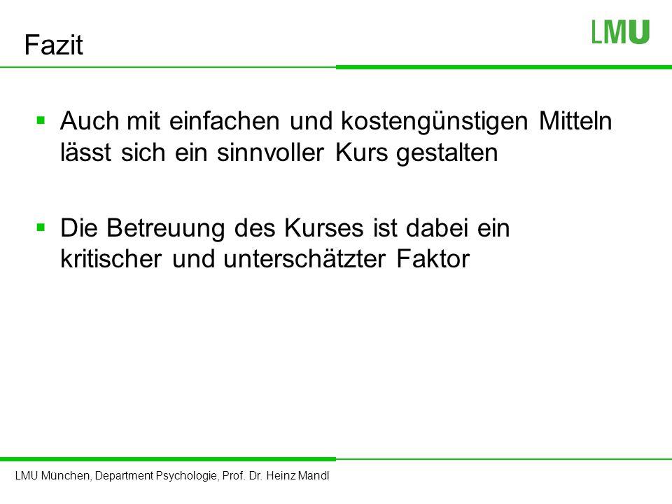 LMU München, Department Psychologie, Prof. Dr. Heinz Mandl Fazit  Auch mit einfachen und kostengünstigen Mitteln lässt sich ein sinnvoller Kurs gesta